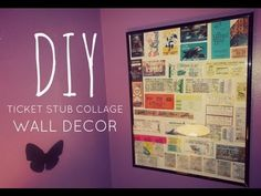 DIY ROOM DECOR: Ticket Stub Collage Wall Decor Also great with photos and kids pictures and misc. they get from school!