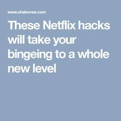 These Netflix hacks will take your bingeing to a whole new level