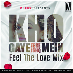 Kho Gaye (Feel The Love Mix) - DJ Arex Latest Song, Kho Gaye (Feel The Love Mix) - DJ Arex Dj Song, Free Hd Song Kho Gaye (Feel The Love Mix) - DJ Arex