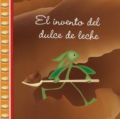 El invento del dulce de leche  Editorial: Maizal Ediciones  Autor: Sophie le Comte Grinch, Editorial, Dulce De Leche, Sweet Treats, Author, Books