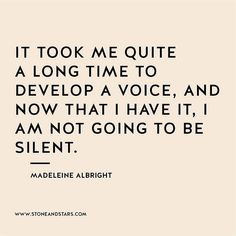 """It took me quite a long time to develop a voice, and now that I have it, I am not going to be silent. "" #inspiration #girlboss #socialimpact"
