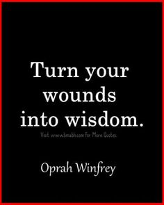 Famous Oprah Winfrey Quotes -Turn your wounds into wisdom. Follow us for more awesome quotes: https://www.pinterest.com/bmabh/, https://www.facebook.com/bmabh.