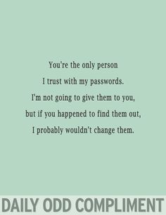"""Teenagers who are like """"yeah! We should swap passwords!"""" are so strange and they worry me."""