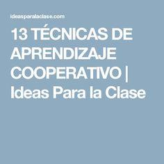 13 TÉCNICAS DE APRENDIZAJE COOPERATIVO | Ideas Para la Clase