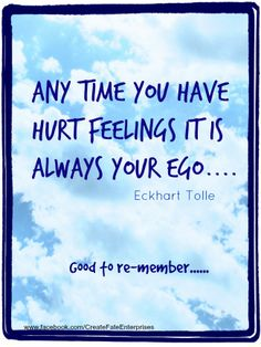 "#EckhartTolle #Ego ""Anytime you have hurt feelings it is always your ego"""