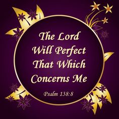 #Scripture                                   Psalm 138:8