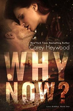 Why Now? (Love Riddles Book 1) by Carey Heywood