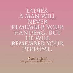 'Ladies, a man will never remember your #handbag, but he will remember your #perfume' - Olivier Creed