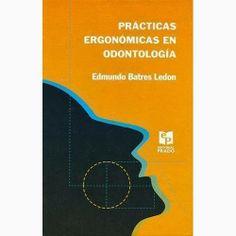 LIBROS DVDS CD-ROMS ENCICLOPEDIAS EDUCACIÓN EN PREESCOLAR. PRIMARIA. SECUNDARIA Y MÁS: PRÁCTICAS ERGONÓMICAS EN ODONTOLOGÍA Libro