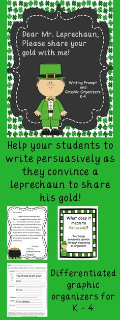 Persuasive Writing Lesson Plan-  There is a tricky little leprechaun with a pot of gold, who doesn't want to share! Your students must write a persuasive letter convincing the leprechaun to share his gold with the class.   This set includes Opinion Writing Graphic Organizers for grades K-4. Each organizer has been created to meet the requirements of the Common Core State Standards.