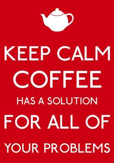 KEEP CALM coffee has a solution for all of your problems...by Arzu