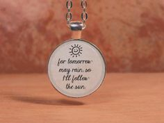 "The Beatles ""For tomorrow may rain, so I'll follow the sun""  Pendant Necklace Inspirational Jewelry"