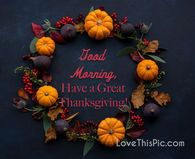 Happy Thanksgiving Pictures, Photos, and Images for Facebook, Tumblr, Pinterest, and Twitter Time Pictures, Morning Pictures, Quote Pictures, Thanksgiving Blessings, Happy Thanksgiving, Facebook Image, For Facebook, Thanksgiving Pictures, Thanksgiving Wallpaper