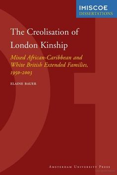 The Creolisation of London Kinship : Mixed African-Caribbean and White British E.