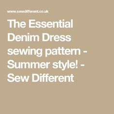 The Essential Denim Dress sewing pattern - Summer style! - Sew Different