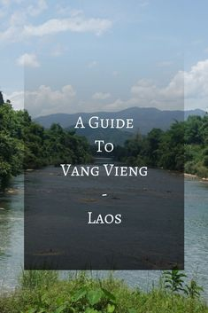 A guide to the Picturesque Vang Vieng in Laos.