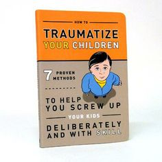 """How to Traumatize Your Children"" Just in case they weren't already traumatized!   #stocking #stuffer #ideas"