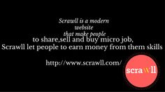 Scrawll is a modern website that make people to share,sell and buy micro job,Scrawll let people to earn money from them skills