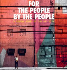 """For the People, By the People by Afaina de Jong is a visual story about how people influence change in the city. The collapse of faith in top-down planning has been followed by a renewed interest in the self-generating wisdom of bottom-up urban initiatives. What does it mean when people act as the urban change agents that direct the life and death of the world's cities?"""