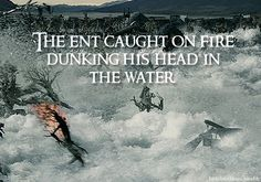 The Ent caught on fire dunking his head in the river.   The Ents destroy Isengard.