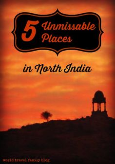 5 Unmissable Places in North India to give a taste of India's diversity and wonder. India is a travel destination like no other. World Travel Family Blog