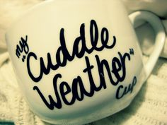 cuddle weather mug! write on mug with Sharpie and bake at 350 for 30 minutes