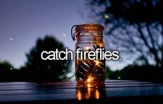 ✔️ Catch fireflies #bucketlist