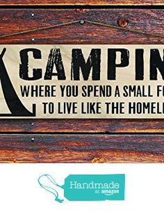 """""""Camping- Where You Spend a Small Fortune to Live Like the Homeless"""" - 4""""x12"""" Reclaimed Pallet Wood Sign - Handmade in Nashville, TN from Sawyer's Mill Inc. http://www.amazon.com/dp/B01AH2X9GM/ref=hnd_sw_r_pi_dp_88xUwb0JJ8HV3 #handmadeatamazon"""