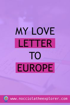 My Love Letter to Europe Writing A Love Letter, Love Letters, Healthy Mind And Body, Connection, Felt, Europe, Community, Lettering, Inspired