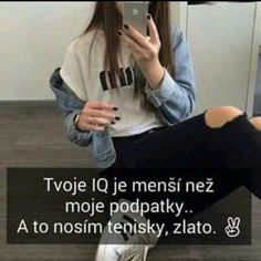 Tvoje IQ je menší než moje podpatky. A to nosím tenisky, zlato. Jokes Quotes, Sad Quotes, True Words, Picture Quotes, Bff, Quotations, Haha, Funny Pictures, Funny Memes