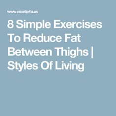 Marvelous 8 Simple Exercises To Reduce Fat Between Thighs