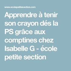 Apprendre à tenir son crayon dés la PS grâce aux comptines chez Isabelle G - école petite section Brain Gym, Preschool Kindergarten, Montessori, Cycle 1, Chant, Peda, School, Dysgraphia, Graphing Activities
