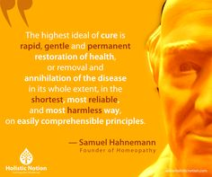 The highest ideal of cure is rapid, gentle and permanent restoration of health, or removal and annihilation of the disease in its whole extent, in the shortest, most reliable, and most harmless way, on easily comprehensible principles.