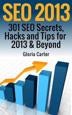 SEO 2013: 301 SEO Secrets,Hacks, and Tips for 2013 & Beyond by Gloria Carter, http://www.amazon.com/dp/B00EEV0ZWY/ref=cm_sw_r_pi_dp_QO1hsb02616FZ