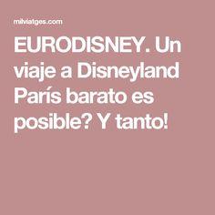 EURODISNEY. Un viaje a Disneyland París barato es posible? Y tanto!