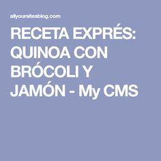 RECETA EXPRÉS: QUINOA CON BRÓCOLI Y JAMÓN - My CMS
