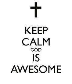KEEP CALM GOD IS AWESOME
