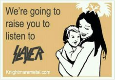That I did and she makes me proud in her musical choices. Happy Mother Day Quotes, Happy Mothers Day, Kerry King, Funny Thoughts, You Funny, Funny Stuff, It's Funny, Funny Humor, Megadeth