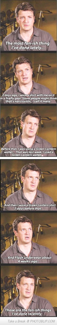 Nathan Fillion's Fandom - mostly of himself...it's kinda like me...if I was Nathan Fillion...
