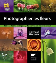 Photographier les fleurs de Clément Wurmser