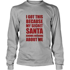 I Got This Because My Secret Santa Knows Nothing About Me T-shirt #gift #ideas #Popular #Everything #Videos #Shop #Animals #pets #Architecture #Art #Cars #motorcycles #Celebrities #DIY #crafts #Design #Education #Entertainment #Food #drink #Gardening #Geek #Hair #beauty #Health #fitness #History #Holidays #events #Home decor #Humor #Illustrations #posters #Kids #parenting #Men #Outdoors #Photography #Products #Quotes #Science #nature #Sports #Tattoos #Technology #Travel #Weddings #Women