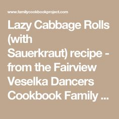 Lazy Cabbage Rolls (with Sauerkraut)recipe - from the Fairview Veselka Dancers Cookbook Family Cookbook