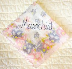 Masochist  Decorative Handkerchief  Hand Embroidered  by tidycloth, $14.75