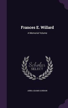 Frances E. Willard: A Memorial Volume: Amazon.de: Anna Adams Gordon: Fremdsprachige Bücher