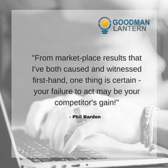 """""""From market-place results that I've both caused and witnessed first-hand, one thing is certain - your failure to act may be your competitor's gain!"""" Phil Barden"""