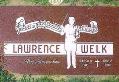 Grave Marker- Lawrence Welk, conductor/accordionist (Lawrence Welk Show). Welk died from pneumonia in Santa Monica, California, and was buried in Culver City's Holy Cross Cemetery.