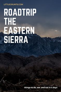 Everything you should see, do, and eat on a road trip to the Eastern Sierra.