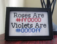 As I am in the middle of learning HTML and building websites, this made me laugh a long time...  roses are red violets are blue nerdy cross stitch