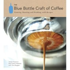James Freeman, Blue Bottle Coffee Founder, Just Wrote the Book on Coffee - SFoodie