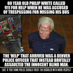 Police Brutality...that I heard nothing about.  Could be a matter of color?  Because this is extra horrendous: he is BLIND.
